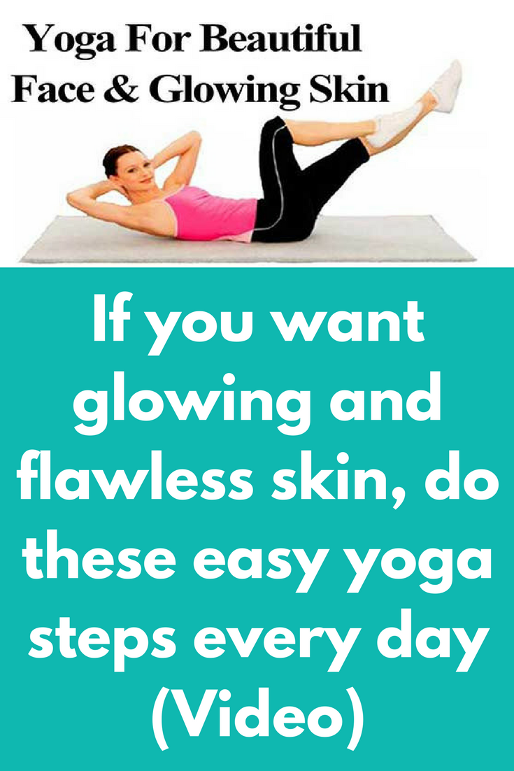 If You Want Glowing And Flawless Skin Do These Easy Yoga Steps Every Day
