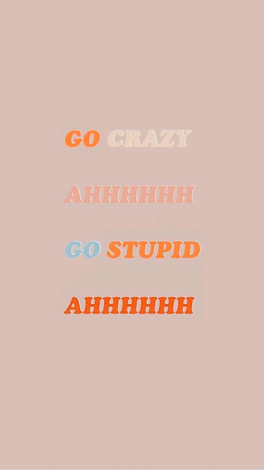 go crazy go stupid Crazy wallpaper, Funny iphone