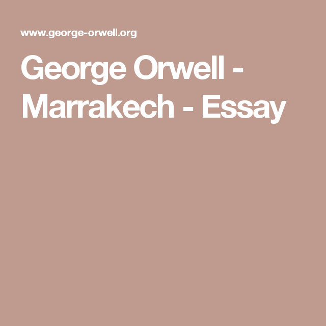 george orwell marrakech essay reading trivia  george orwell marrakech essay