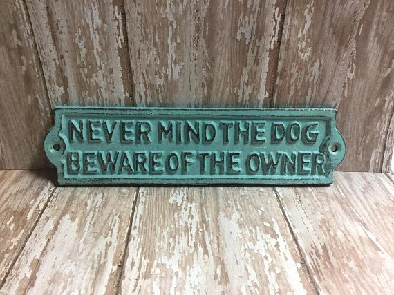 "A CAST METAL SIGN /""NEVER MIND THE DOG BEWARE OF THE OWNER/"" GREAT DOG LOVERS SIGN"
