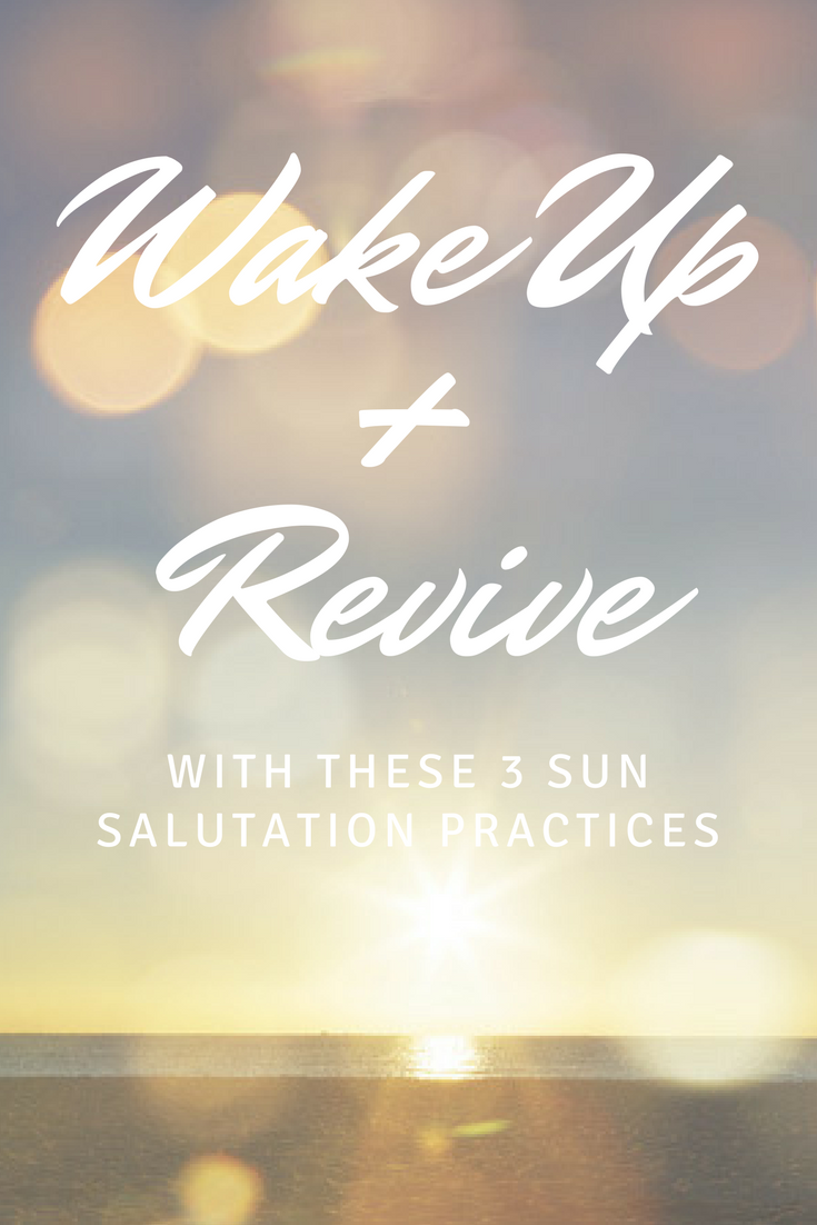 Wake Up Revive 3 Sun Salutation Practices Yoga Sequences Yoga