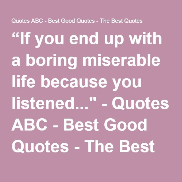 If you end up with a boring miserable life because you listened ...
