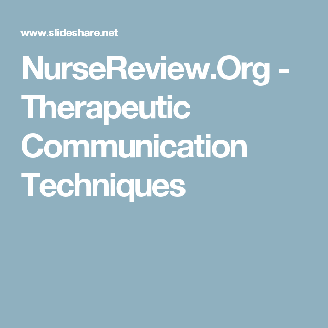 Nursereview Org Therapeutic Communication Techniques Communication Techniques Good Communication Skills Therapeutic