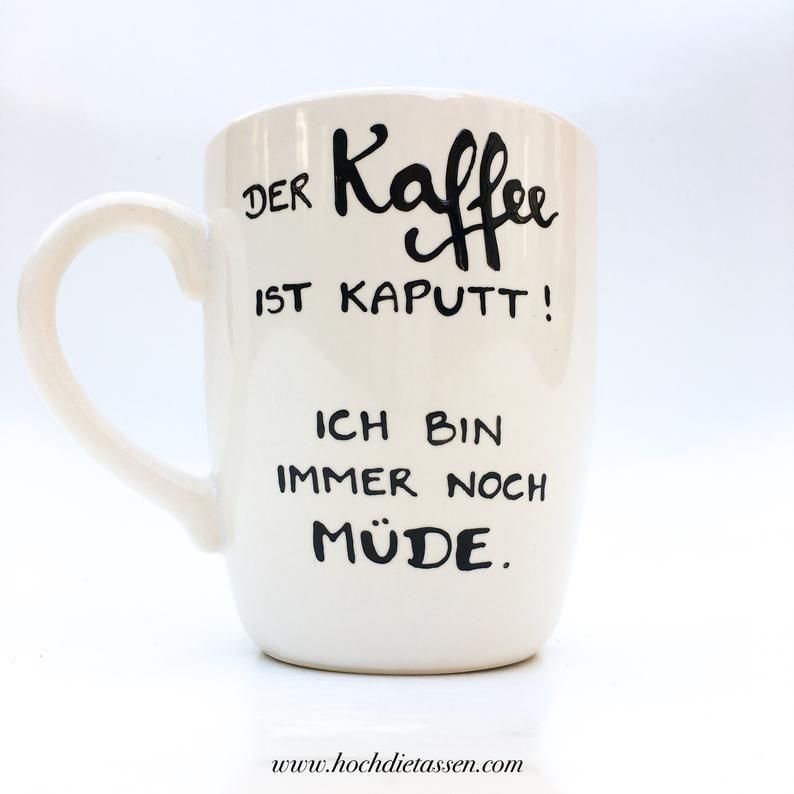 Kaffeetasse, Tasse Kaffee, Der Kaffee ist kaputt Tasse, Spruchtasse, hochdietassen