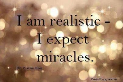 I am Realistic - I Expect Miracles