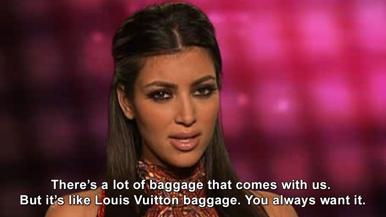 There's a lot of baggage that comes with us KimKardashian