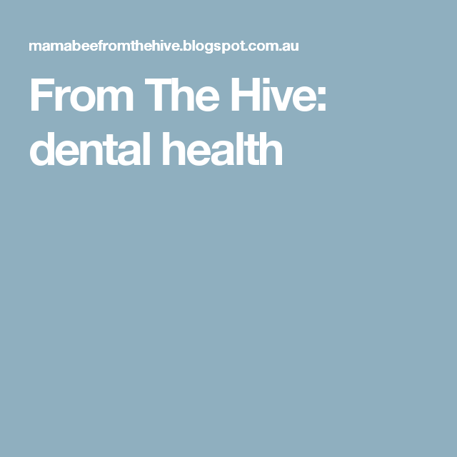 From The Hive: dental health