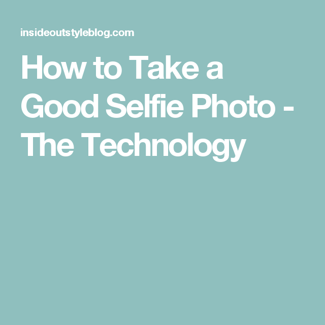 How to Take a Good Selfie Photo - The Technology
