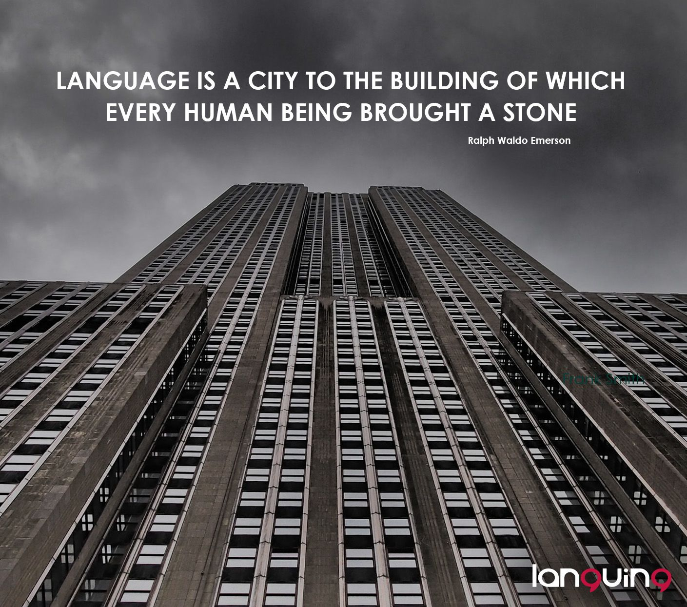 Language is a city to the building of which every human being brought a stone - Ralph Waldo Emerson