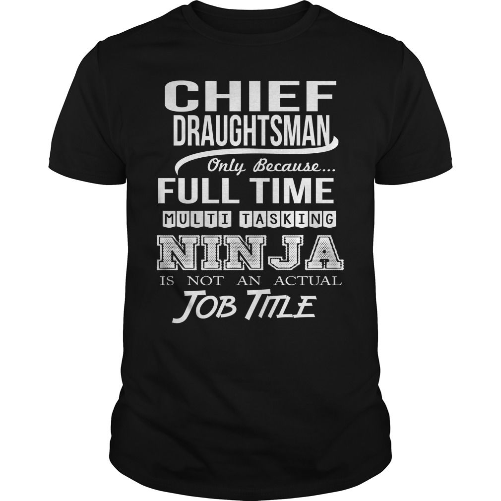 CHIEF DRAUGHTSMAN Only Because Full Time Multi Tasking Ninja Is Not An Actual Job Title T-Shirts, Hoodies. Get It Now ==> https://www.sunfrog.com/LifeStyle/CHIEF-DRAUGHTSMAN--NINJA-Black-Guys.html?id=41382