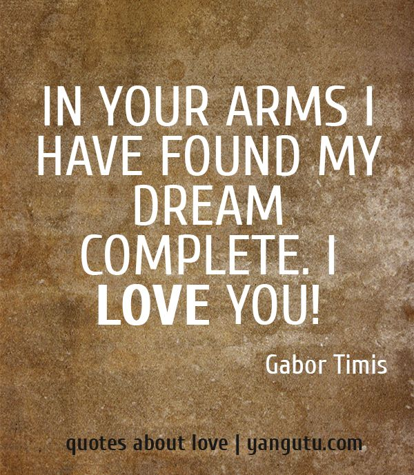 In your arms I have found my dream complete. I love you
