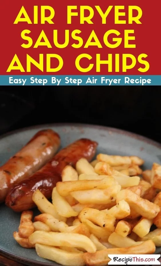 Air Fryer Sausage And Chips Recipe Sausage, chips