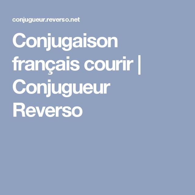 Conjugaison Francais Courir Conjugueur Reverso Conjugaison Conjugaison Francais Verbe