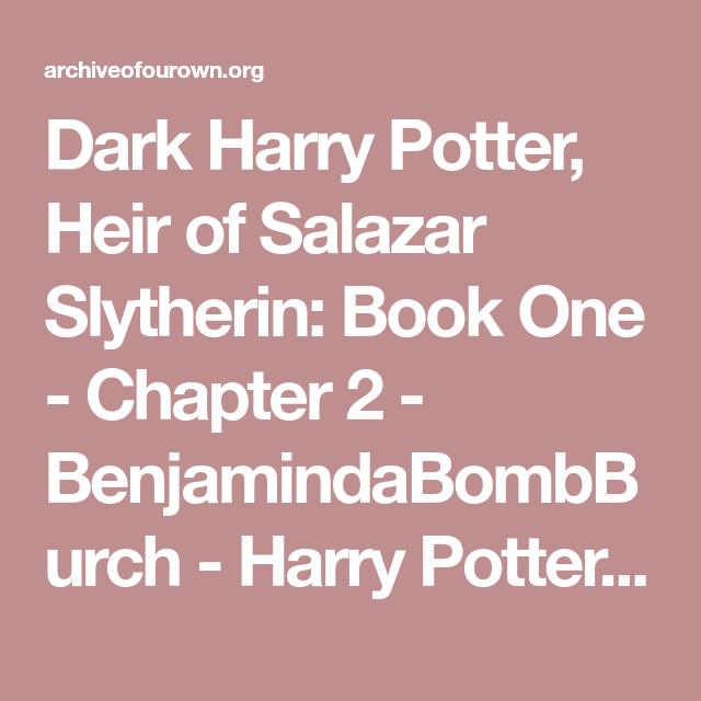 Dark Harry Potter Heir Of Salazar Slytherin Book One Chapter 2 Benjamindabombburch Harry Potter J K Rowling Archive Dark Harry The Heirs Slytherin