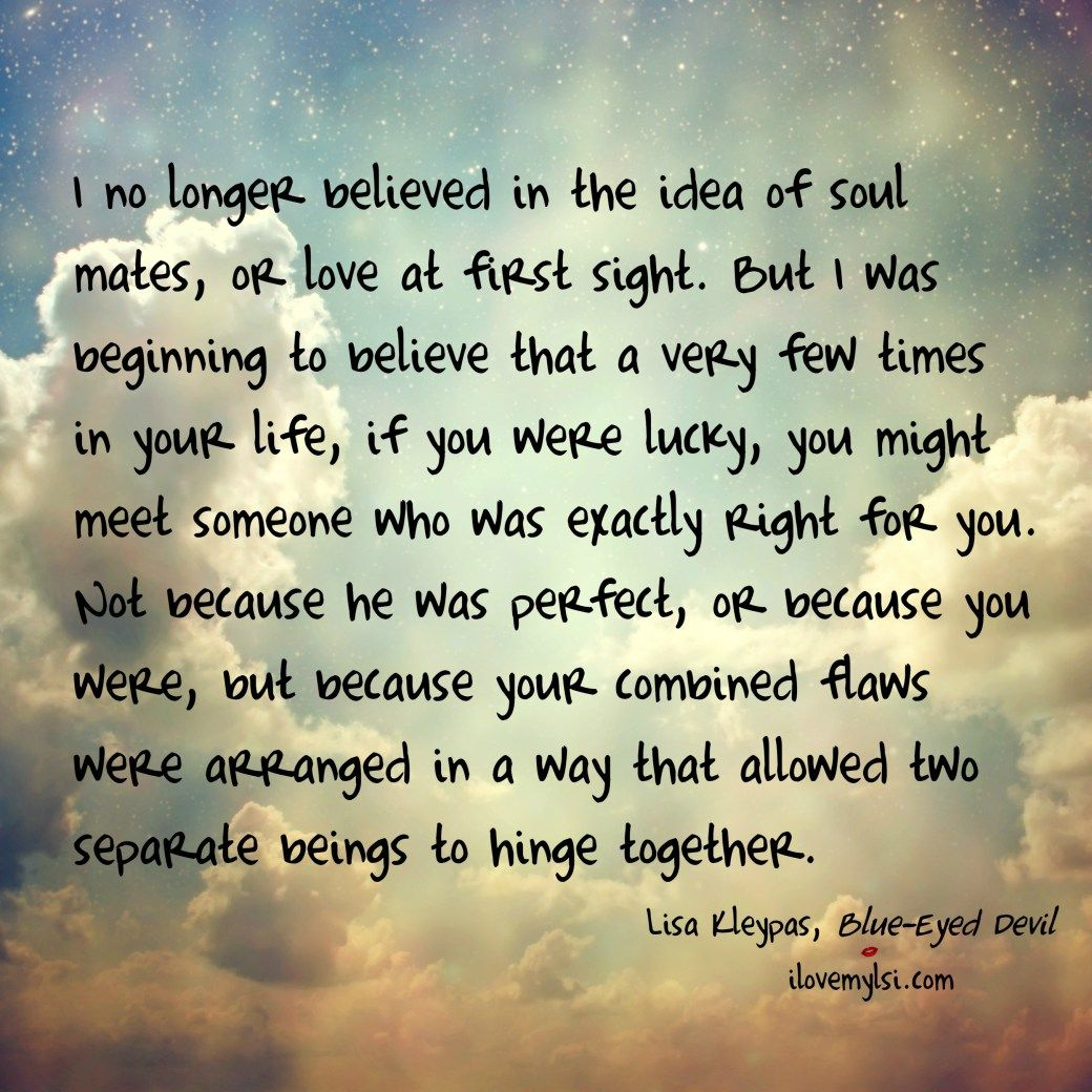 Quotes About Love At First Site I No Longer Believed In The Idea Of Soul Mates  Beautiful Words
