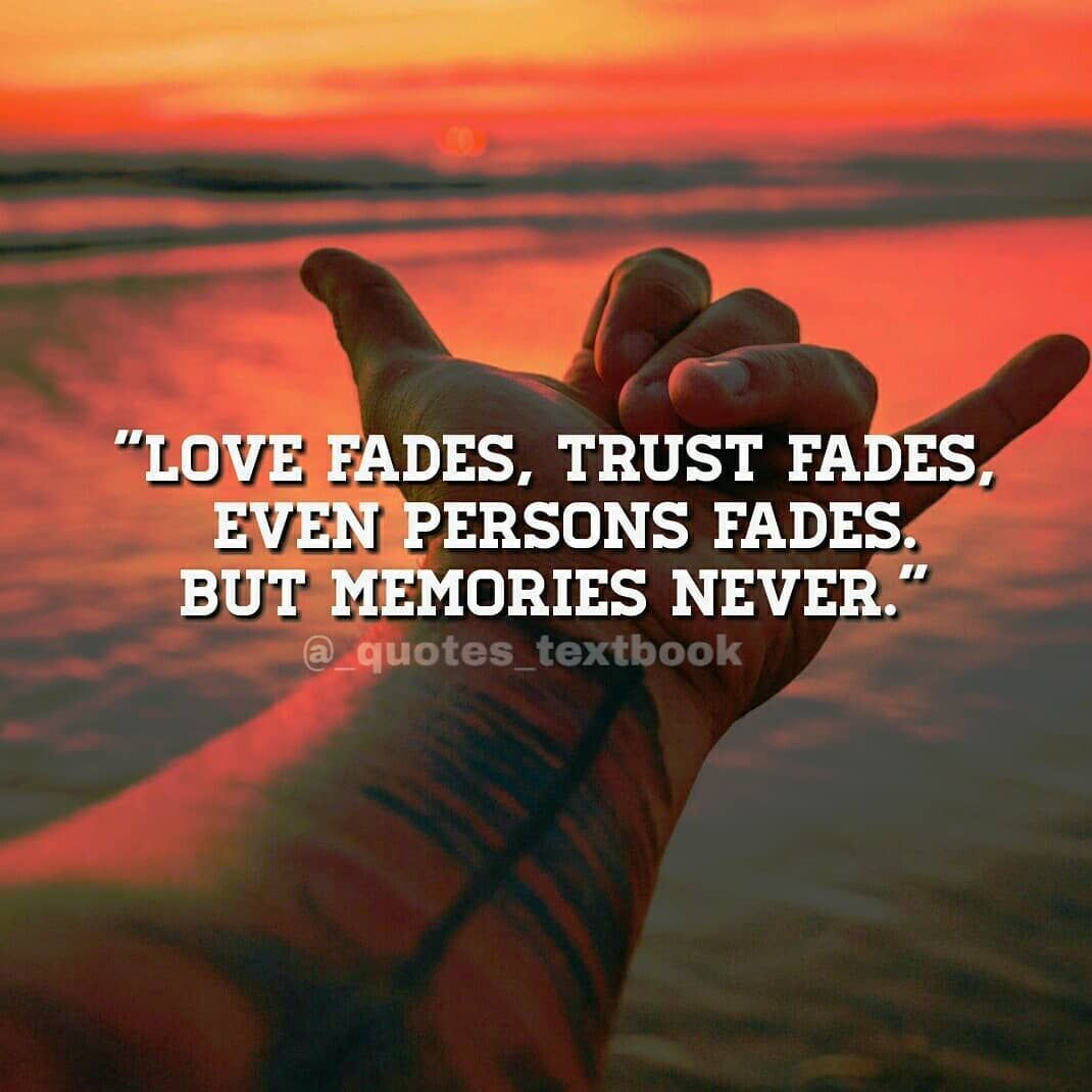 Memories Never Fade Love Life Quotes Quotes Quote Life Memories Inspirational Quotes Quotes And Sayings Life Pic Life Faded Quotes Old Memories Quotes Memories