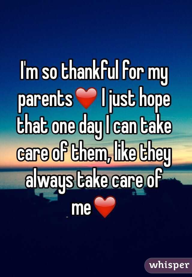 Im So Thankful For My Parents I Just Hope That One Day I Can