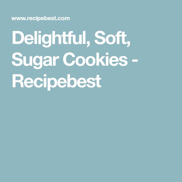 Delightful, Soft, Sugar Cookies - Recipebest