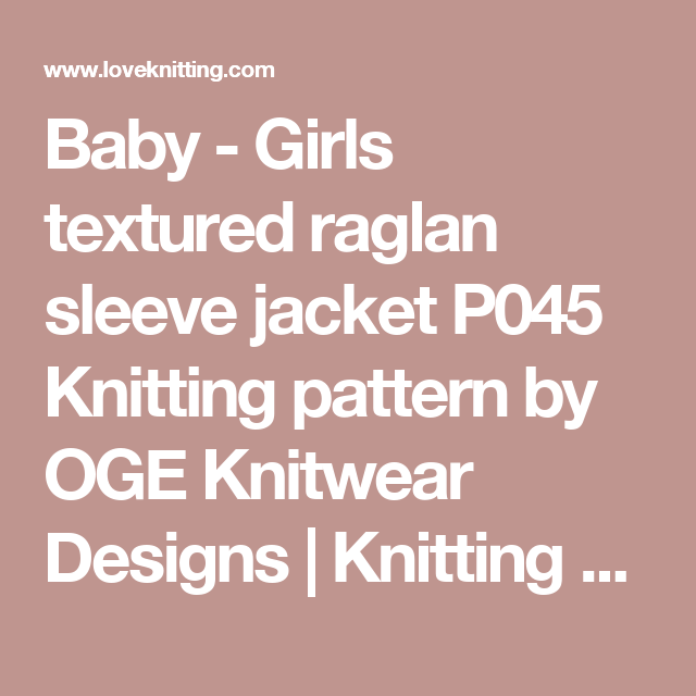 Baby - Girls textured raglan sleeve jacket P045 Knitting pattern by OGE Knitwear Designs | Knitting Patterns | LoveKnitting