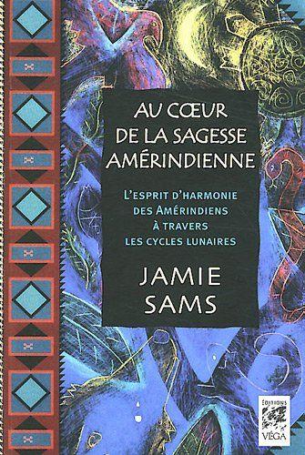 Au coeur de la sagesse amérindienne : L'esprit d'harmonie des Amérindiens à travers les cycles lunaires de Jamie Sams