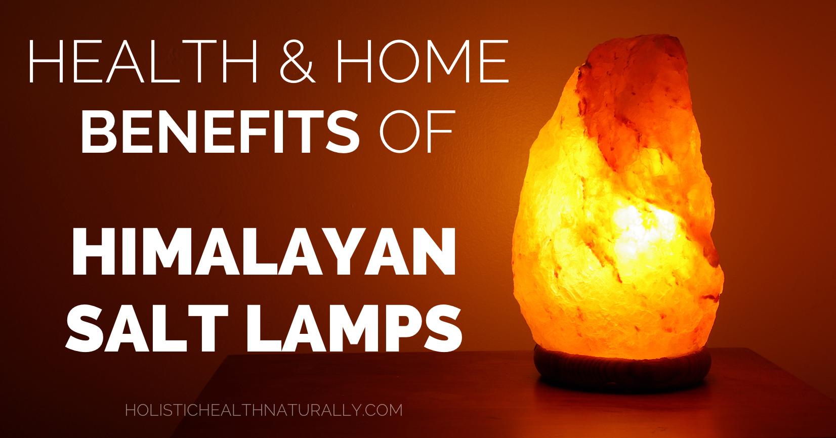 Health Benefits Of Salt Lamps Health & Home Benefits Of Himalayan Salt Lamps