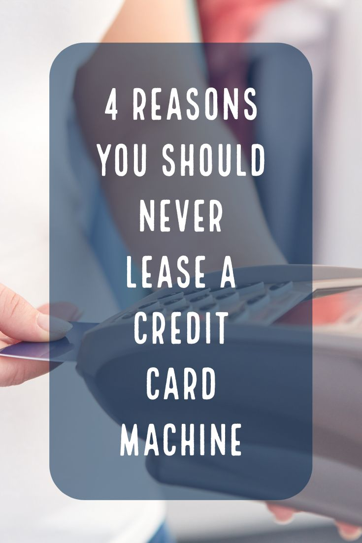 4 Reasons You Should NEVER Lease A Credit Card Machine ...