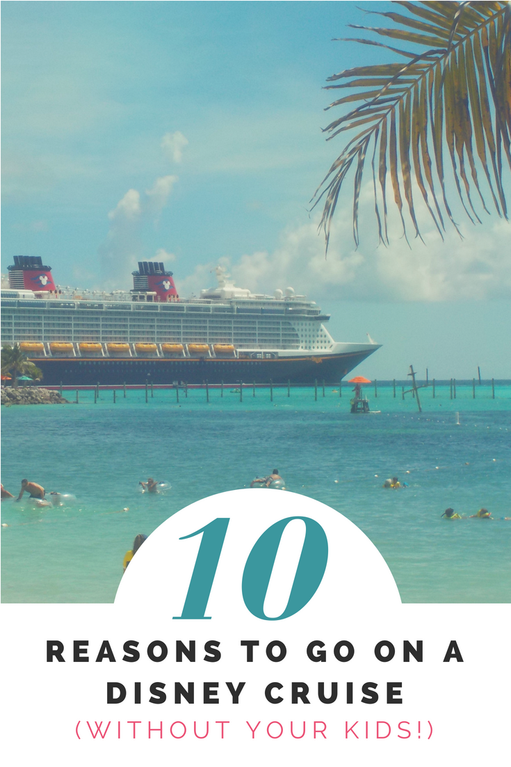 Disney Cruise Line Without Kids: 10 Reasons To Go On A Disney Cruise (Without Your Kids
