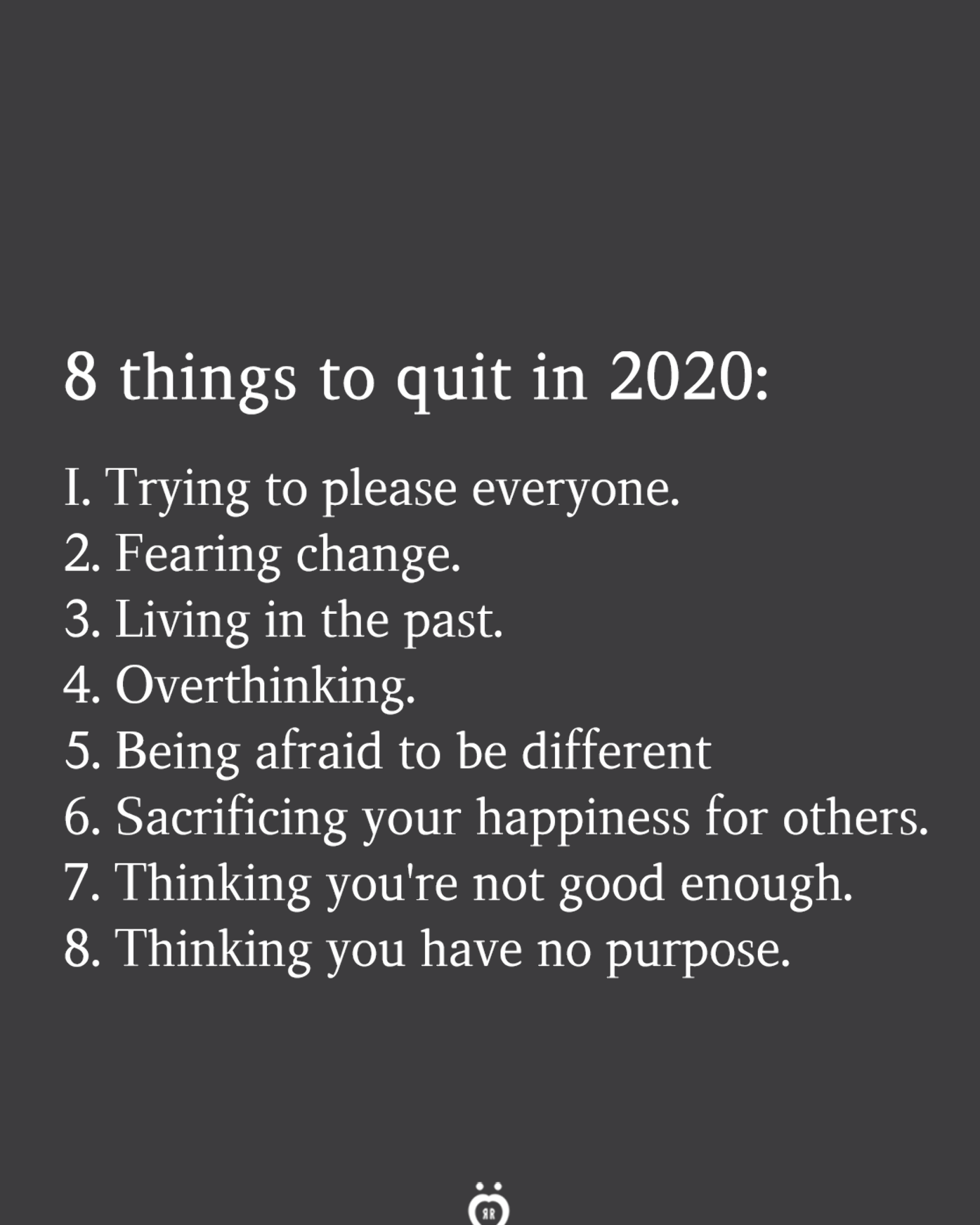 8 Things To Quit In 2020 I Trying To Please Everyone 2 Fearing Change 3 Living In The Past 4 Thinking Quotes Friendship Day Quotes New Beginning Quotes
