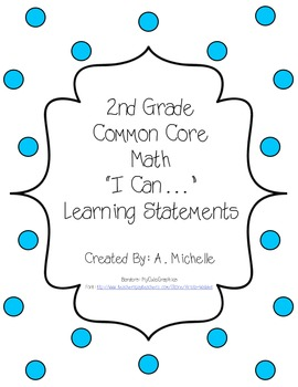 """This product consists of 11 pages of kid-friendly, """"I Can..."""" Statements that directly correspond with the CCSS for Second Grade Math. These cards can be laminated and cut for use on a Goal Wall (as I am doing), or by the individual teacher/student in many other ways."""