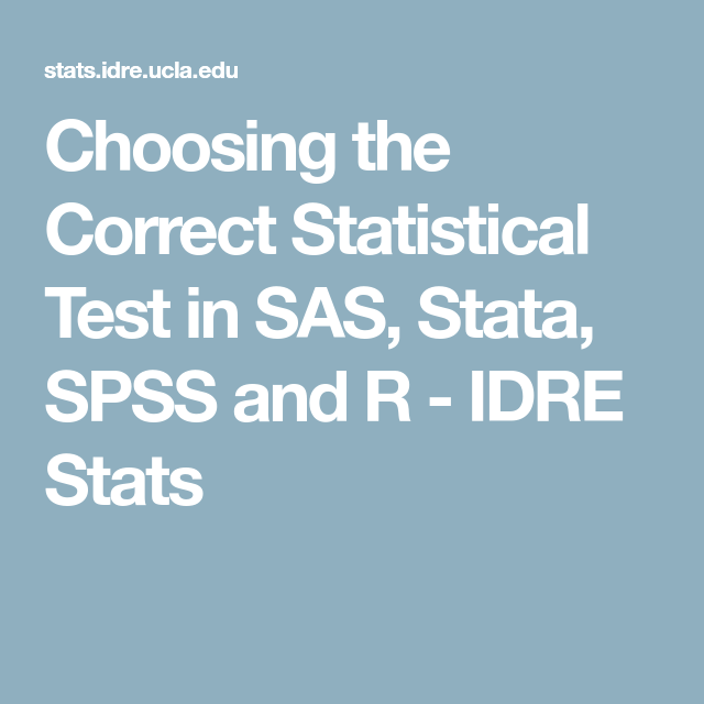 Choosing the Correct Statistical Test in SAS, Stata, SPSS and R - IDRE Stats