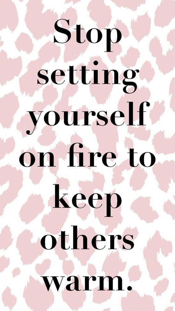 Stop setting yourself on fire to keep others warm. Happy Saturday!!