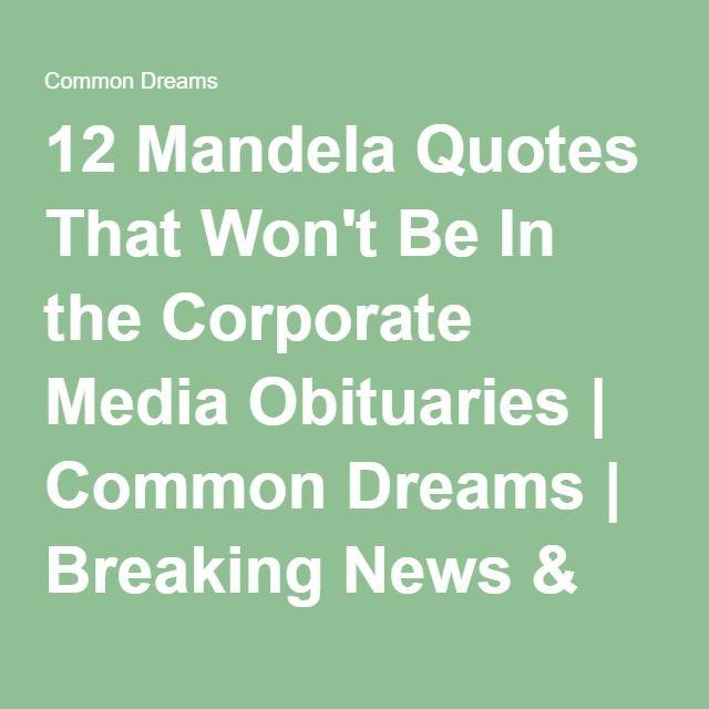 Progressive Quotes 12 Mandela Quotes That Won't Be In The Corporate Media Obituaries .