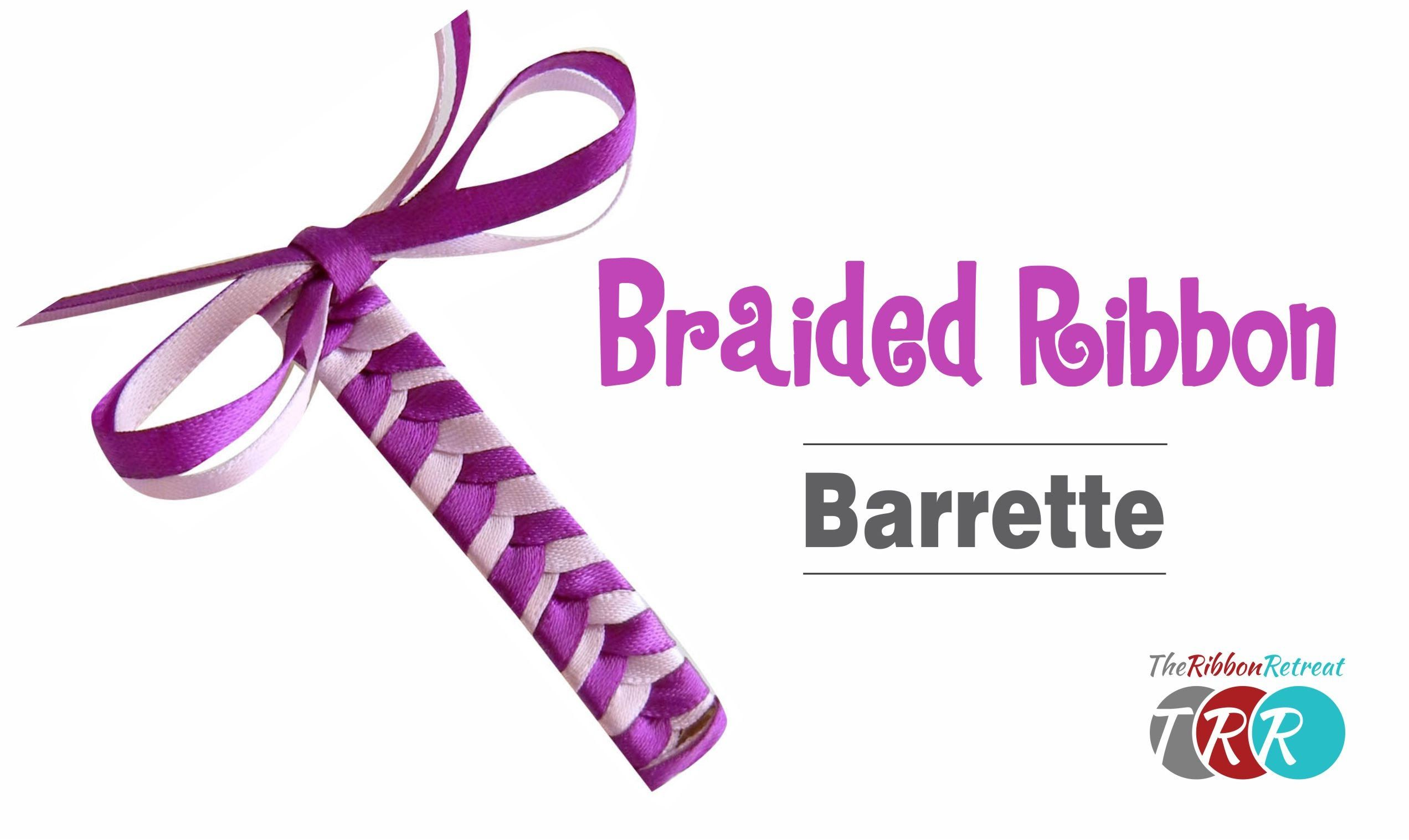 How To Make A Braided Ribbon Barrette Theribbonretreat Com Ribbon Barrettes Ribbon Barrettes Diy Ribbon Hair Clips