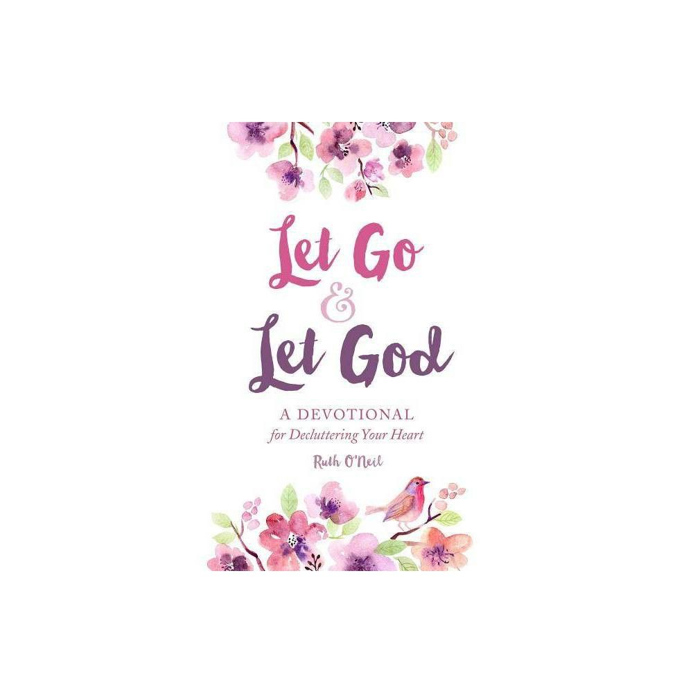 Let Go and Let God - by Ruth O'Neil (Hardcover)