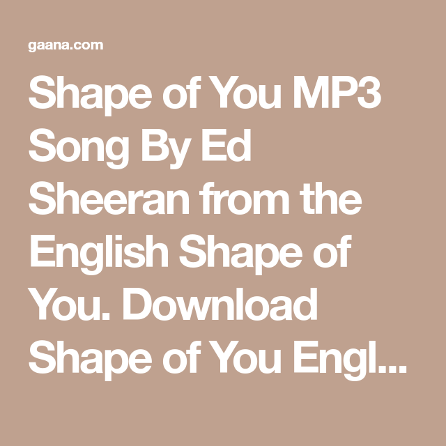Shape Of You Mp3 Song By Ed Sheeran From The English Shape Of You Download Shape Of You English Song On Gaana Com And Lis Shape Of You Song Songs Shape Of
