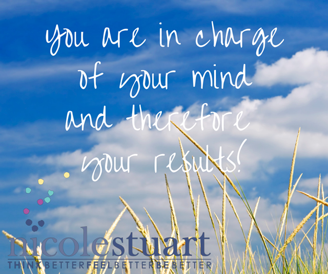 You are in charge of your mind and therefore your results!