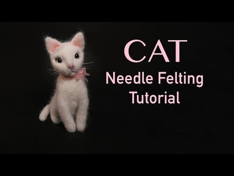 Cat Needle Felting Tutorial
