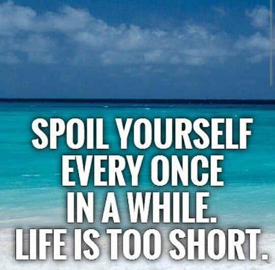Spoil Yourself! | Quotes I ❤❤❤ | Be yourself quotes, Quotes, Me