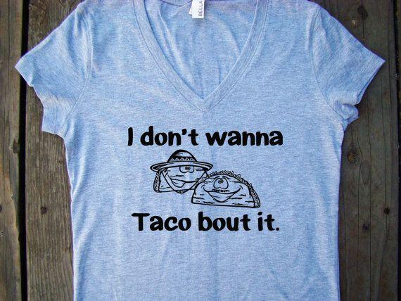 Wanna taco /'bout it Women/'s V-Neck T-Shirt Funny Saying
