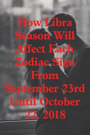 How Libra Season Will Affect Each Zodiac Sign From September 23rd Until October 22, 2018 by A...