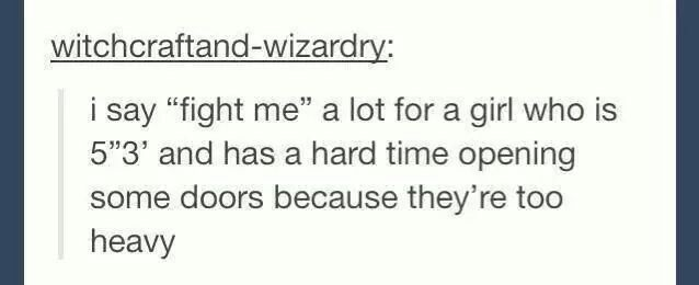 "Literally. This is my life. I'm honestly 5'3"" & the Macys doors are too heavy for me. XD -MRH"