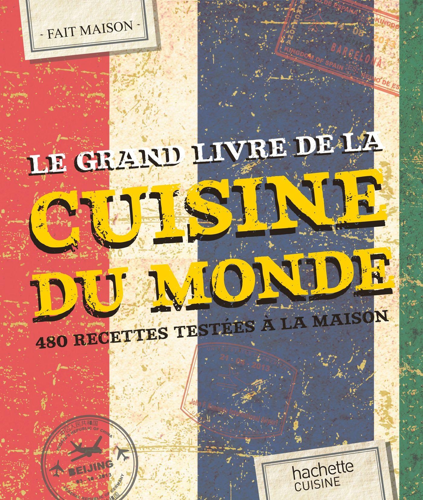 Le grand livre de la cuisine du monde : 480 recettes testées à la maison   Cuisine du monde ...