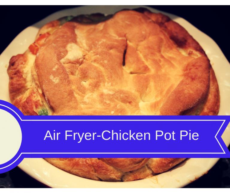 Air FryerHomemade Chicken Pot Pie Recipe Homemade