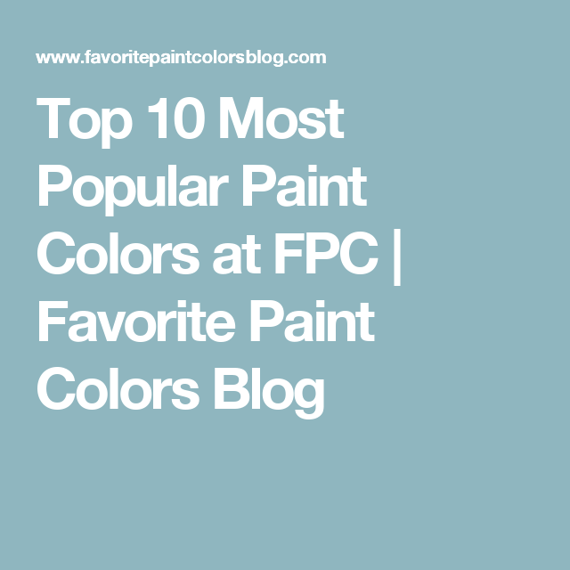 top 10 most popular paint colors at fpc with images on 10 most popular paint colors id=91800