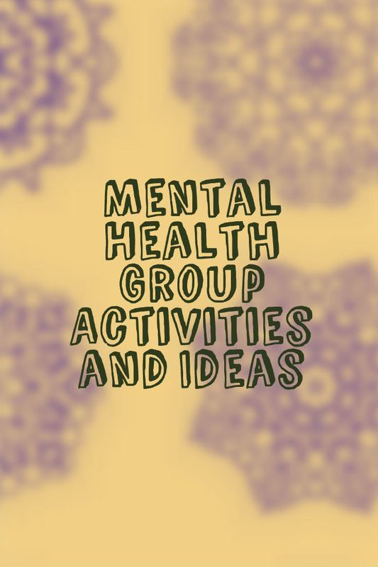 Mental Health Group Activities and Ideas  Helpful ideas for counselors to use with clients in group