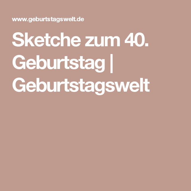 Sketche zum 40. Geburtstag | Geburtstagswelt