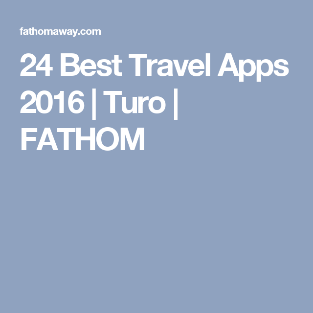 24 Best Travel Apps 2016 Turo FATHOM Best travel