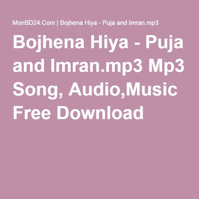 Bojhena Hiya - Puja and Imran mp3 Mp3 Song, Audio,Music Free