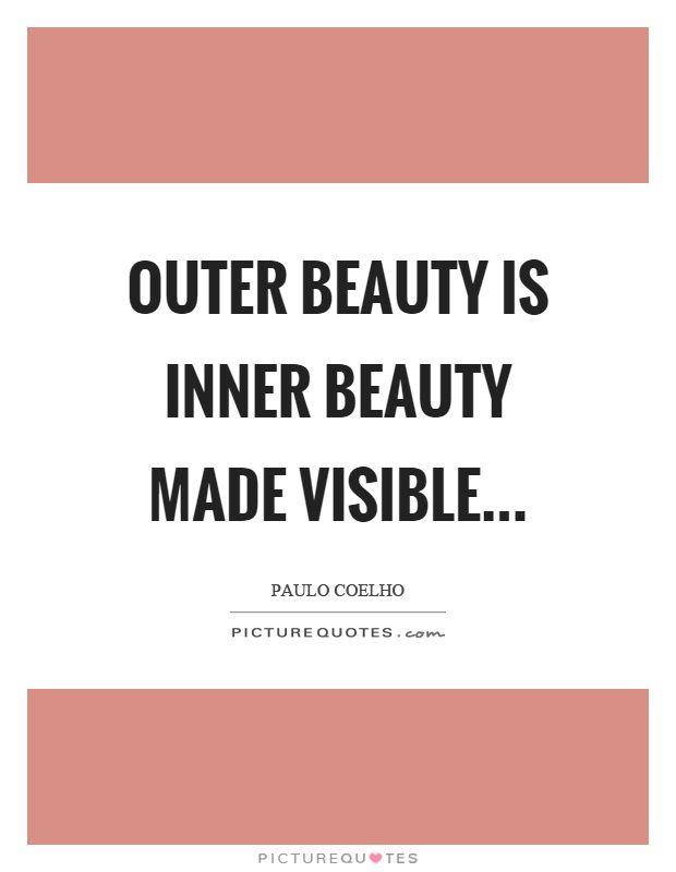 Resultado de imagem para outer beauty is inner beauty made visible
