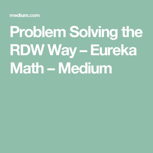 Problem Solving the RDW Way | Eureka math, Math and Engage ny math